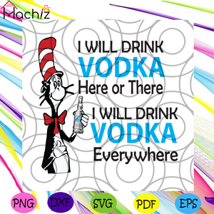 I Will Drink Vodka Here Or There I Will Drink Vodka Everyone Svg, Dr Seuss Svg, Catinthehat Svg, Catinthehat Svg, Thelorax Svg, Dr Seuss Quotes Svg, Lorax Svg, Thecatinthehat Svg, Green Egg Sandham Svg, Children Books Svg, Dr Seuss Lovers