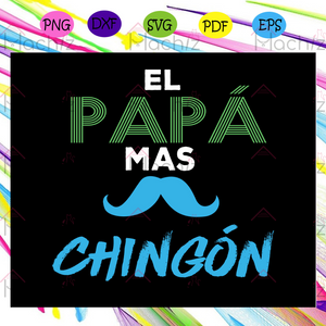 El papa mas chingon, papa svg, papa gift, papa life, papa shirt, best papa ever, papa superhero, gift for dad,gift for family,family svg, family love svg Files For Silhouette, Files For Cricut, SVG, DXF, EPS, PNG, Instant Download