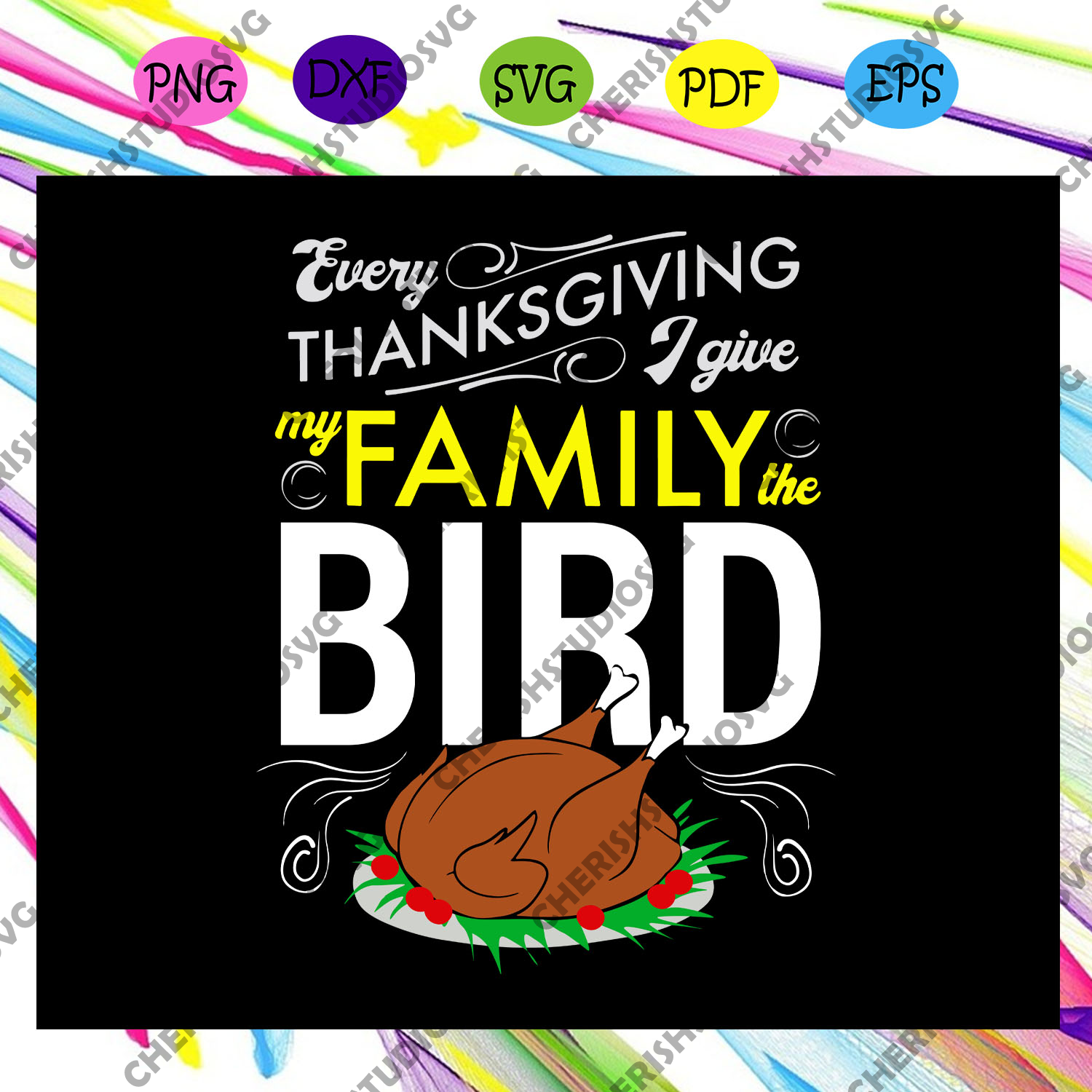 Every thanksgiving I give my family the bird, turkey, funny turkey, turkey shirt, funny family, november, happy thanksgiving,trending svg For Silhouette, Files For Cricut, SVG, DXF, EPS, PNG Instant Download