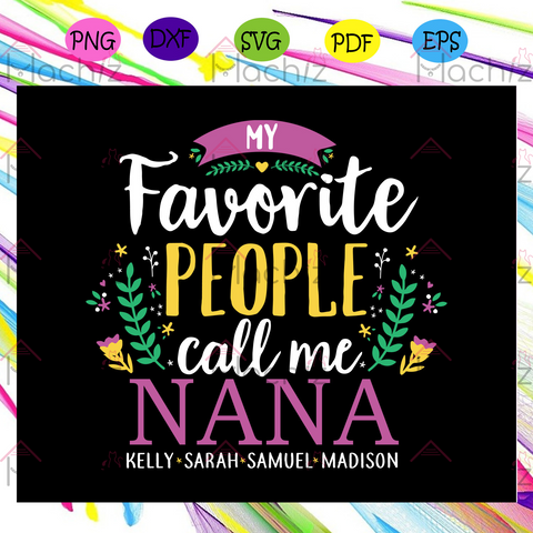 Favorite people call me nana mothers day , Mothers Day Gift,Trendy Mom,trending svg, Files For Silhouette, Files For Cricut, SVG, DXF, EPS, PNG, Instant Download