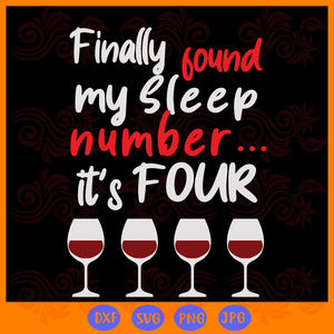 Finally found my sleep number it's four ,  wine svg, wine embroidery design, sleep design, embroidery design, lillipad gifts, night party, awesome design, trending svg, Files For Silhouette, Files For Cricut, SVG, DXF, EPS, PNG, Instant Download