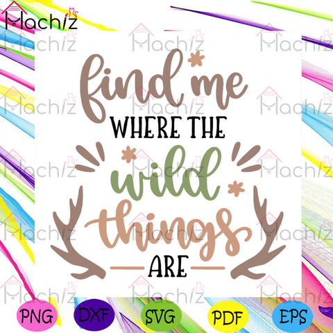 Find Me Where The Wild Things Are Svg, Camping Svg, Trending Svg, Wild Things Svg, Camping Quotes Svg, Camping Logo Svg, Camping Design Ideal Svg, Now Trending Svg, Adventure Svg, Nature Svg, Wildlife Svg