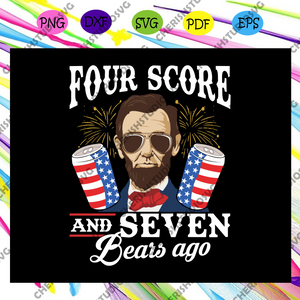Four score and seven bears ago, abraham lincoln svg, lincoln lover,American Svg, 4th Of July Svg, Fourth Of July Svg, Patriotic American Svg, Independence Day Svg, Memorial Day, Files For Silhouette, Files For Cricut, SVG, DXF, EPS, PNG, Instant Download