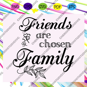 Friends are the family you choose svg, gift for friend, best friend gift, friends, friends svg, best friend,trending svg, Files For Silhouette, Files For Cricut, SVG, DXF, EPS, PNG, Instant Download