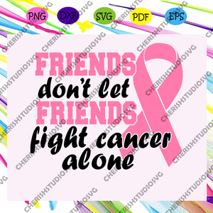 Friends don't let friends fight cancer alonesurvivor svg, fight cancer svg, friend svg, best friend, cancer friend svg, breast cancer,trending svg For Silhouette, Files For Cricut, SVG, DXF, EPS, PNG Instant Download