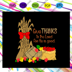 Give thanks to the lord for he is good, give thanks to the lord svg, hay bales apples corn stalks, give thanks, thanksgiving lord, For Silhouette, Files For Cricut, SVG, DXF, EPS, PNG Instant Download