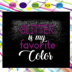 Glitter is my favorite color, colorful svg, colorful gift, colorful shirt, colorful clipart, colorful silhouette svg, trending svg, Files For Silhouette, Files For Cricut, SVG, DXF, EPS, PNG, Instant Download