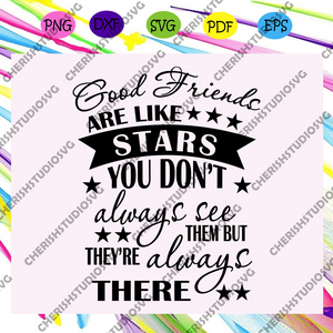 Good friends are like stars you don't always see, friend svg, best friend ever, best friend svg, friend forever svg, friends svg, friends gift, friends shirt,trending svg, Files For Silhouette, Files For Cricut, SVG, DXF, EPS, PNG, Instant Download