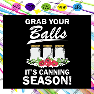 Grab your balls it's canning season svg, funny kitchen towel svg, spring towels, summer kitchen towel, farm kitchen towels, flour sack kitchen towel svg, Files For Silhouette, Files For Cricut, SVG, DXF, EPS, PNG, Instant Download