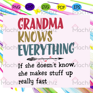 Grandma knows everything , Mothers Day Gift,Trendy Mom,trending svg, Files For Silhouette, Files For Cricut, SVG, DXF, EPS, PNG, Instant Download