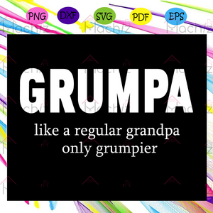 Grumpa Svg, Grumpa Like A Regular Grandpa Only Grumpier Svg, Grandpa Svg, Fathers Day, father day svg, father day gift, gift for grandpa, For Silhouette, Files For Cricut, SVG, DXF, EPS, PNG Instant Download