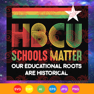 HBCU schools matter our educational roots are historical, HBCU Schools ,Matter HBCU Educated Grad,HBCUish Vintage Retro, trending svg, Files For Silhouette, Files For Cricut, SVG, DXF, EPS, PNG, Instant Download