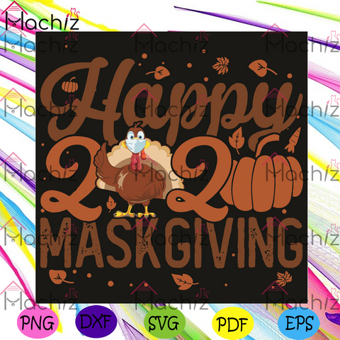Happy 2020 Maskgiving Svg, Thanksgiving Svg, Happy 2020 Maskgiving Svg, Thanksgiving 2020 Svg, Happy Thanksgiving Svg, Turkey Svg, Turkey Mask Svg,Funny Turkey Svg, Funny Thanksgiving Gift, Svg Cricut