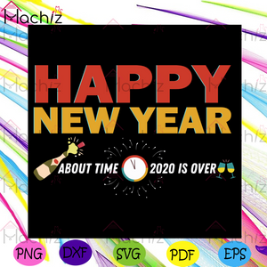 Happy New Year About Time 2020 Is Overs Svg, Trending Svg, Happy New Year 2021 Svg, Goodbye 2020 Svg, New Year Svg, Champagne Wine Svg, The Eve Svg, New Me Svg, New Year Party Svg, New Year Gift Svg, Hello 2021 Svg