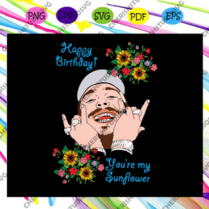 Happy birthday svg, you're my sunflower svg, Post Malone svg, Birthday svg, Birthday gift, hip hop art, gift for her, him, boy, girl pop music fan, birthday party, Files For Silhouette, Files For Cricut, SVG, DXF, EPS, PNG, Instant Download