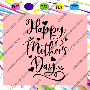 Happy mothers day svg, mothers day svg, mothers day gift, mothers day lover, mother svg, mothers love, mom svg, gift for mom, mom cut file, mother printable, Files For Silhouette, Files For Cricut, SVG, DXF, EPS, PNG, Instant Download