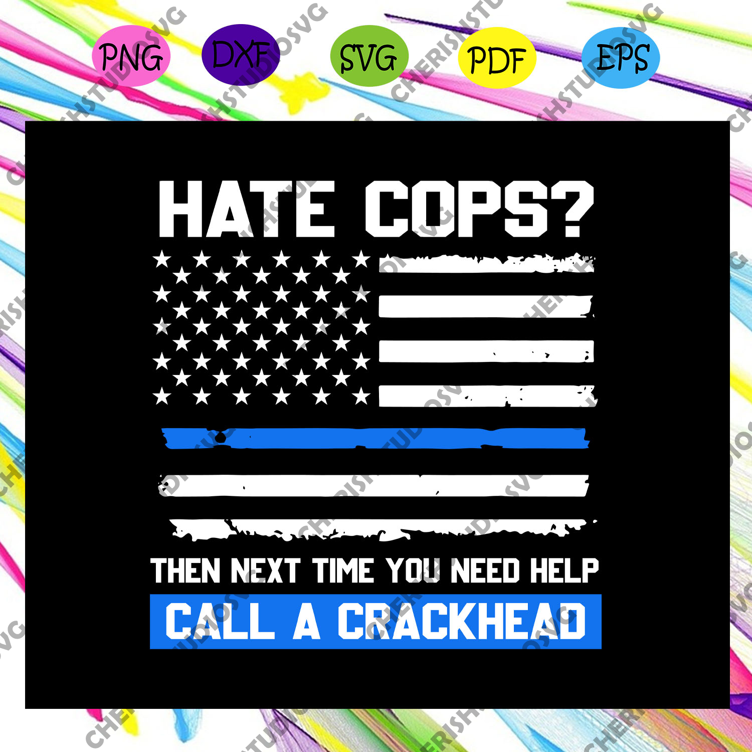 Hate cops? then next time you need help call a crackhead svg, funny cop saying, thin blue line american flag svg, American flag svg, police officer svg, flag svg, Files For Silhouette, Files For Cricut, SVG, DXF, EPS, PNG, Instant Download