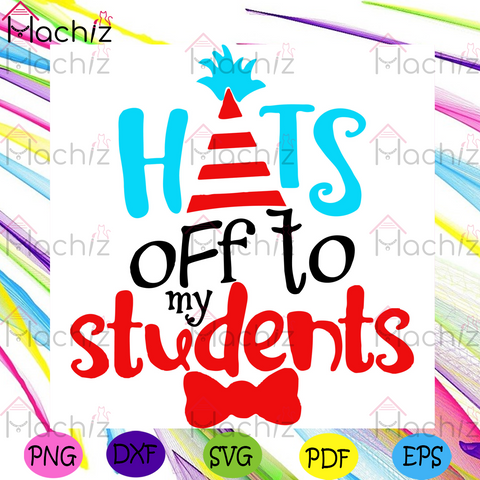 Hats Off To Students Dr Seuss The Cat In The Hat Svg, Dr Seuss Svg, Dr Seuss Students Svg, Students Svg, Teacher Svg, Cat In The Hat Svg, Dr Seuss Quotes, Dr Seuss Gift Svg, Dr Seuss Thing Svg, Thing 1 Svg, Thing 2 Svg,