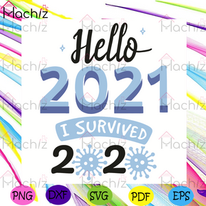 Hello 2021 I Survived 2020 Svg, Trending Svg, Happy New Year 2021 Svg, Goodbye 2020 Svg, Quarantine Svg, Coronavirus Svg, Hello 2021 Svg, Covid 19 Svg, Social Distancing Svg, New Year Gifts Svg, Happy Year Svg,