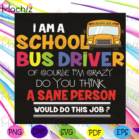 I Am A School Bus Driver Of Course I Am Crazy Svg, Trending Svg, School Bus Svg, School Bus Driver Svg, Funny School Bus Svg, Funny Svg, Crazy Svg, Sane Person Svg, Vintage Svg, Drivers Svg, Driving Svg