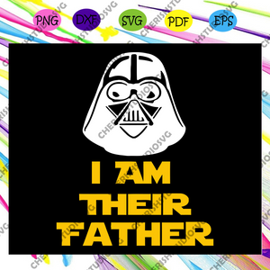 I Am Their Father tshirt, Darth Vader,Star Wars,Daddy shirt, father svg, father day svg, Star Wars shirt, star wars clipart, svg cut files, silhouette svg, cricut svg files, decal and vinyl