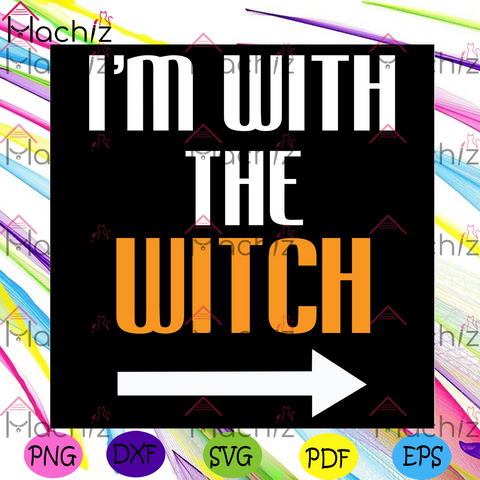 I Am With The Witch Svg, Halloween Svg, Witch Svg, Scary Witch, Spooky Witch, Witchy Svg, Witch Lover, Witch Gift, Witch Shirt, Halloween Day, Halloween Gift, Halloween Party, Halloween Witch, Gift For Men Women
