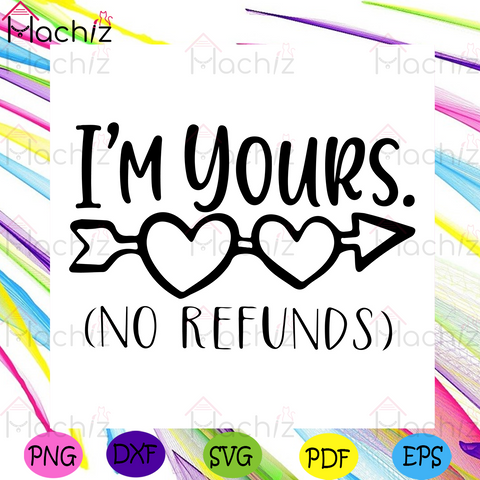 I Am Yours No Refunds Svg, Valentine Svg, Hearts Arrow Svg, I Am Yours Svg, Heart Svg, Love Svg, Sweet Heart Svg, Sweet Love Svg, Love Quotes Svg, Valentine Gift Svg, Valentine Day Svg, Happy Valentine Svg, Couple Svg,