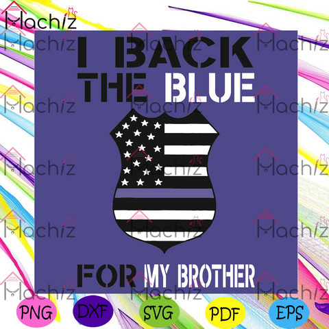 I Back The Blue For My Brother Svg, Trending Svg, American Flag Svg, My Brother Svg, , Police Office Svg, Proud Police Office Svg, Blue Lives Matter Svg , Police Gift, Good Police Officer Supporter