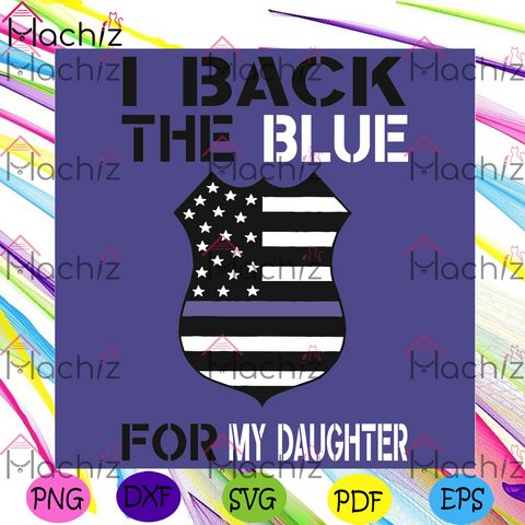 I Back The Blue For My Daughter Svg, Trending Svg, American Flag Svg, My Daughter Svg, , Police Office Svg, Proud Police Office Svg, Blue Lives Matter Svg , Police Gift, Good Police Officer Supporter