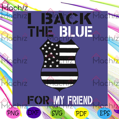 I Back The Blue For My Friend Svg, Trending Svg, Back The Blue Svg, American Flag Svg, My Friend Svg, , Police Office Svg, Proud Police Office Svg, Blue Lives Matter Svg , Police Gift, Good Police Officer Supporte