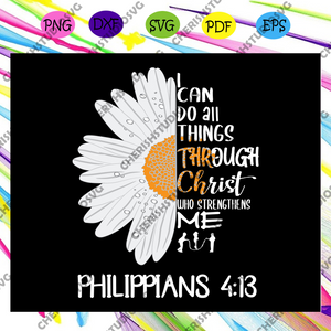 I Can Do All Things Through Christ Who Strengthens Me Svg, Philipian 4 1 3 Svg, Flower For Silhouette, Files For Cricut, SVG, DXF, EPS, PNG Instant Download