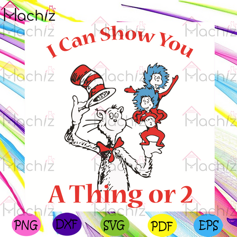 I Can Show You A Thing Or 2 Dr Seuss Svg, Dr Seuss Svg, The Cat In The Hat Svg, Thing 1 Thing 2 Svg, The Things Svg, The Cat Svg, The Hat Svg, The Cat In The Hat Gifts Svg, Dr Seuss Gifts Svg, Dr Seuss Lovers Svg, Dr Seuss Book Svg