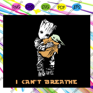 I Can't Breathe Svg, Star Wars Groot Hug Baby Yoda, Black Lives Matter Svg, Black Power Svg, Black Girl Svg, Black Woman Svg, Black Queen Svg, Black Month, Baby Yoda Lover Svg, Files For Silhouette, Files For Cricut, SVG, DXF, EPS, PNG