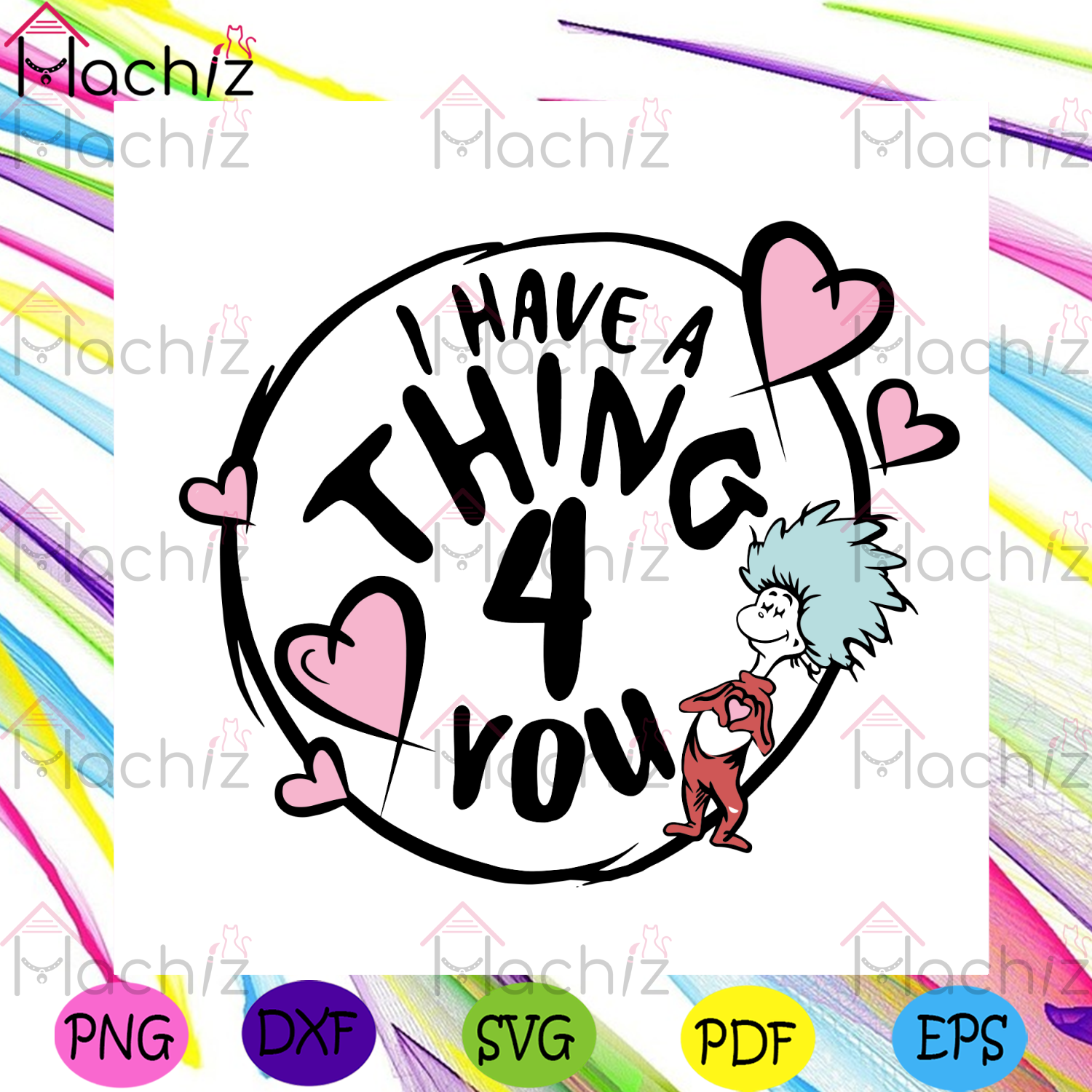 I Have A Thing 4 You Svg, Valentine Svg, Valentines Day Svg, Dr Seuss Svg, Dr Seuss Valentine Svg, Dr Seuss Love Svg, 4 You Svg, Valentines Gifts, Happy Valentine Svg, Dr Seuss Quote, Dr Seuss Book, Dr Seuss Gift, Cut File, Cricut Files