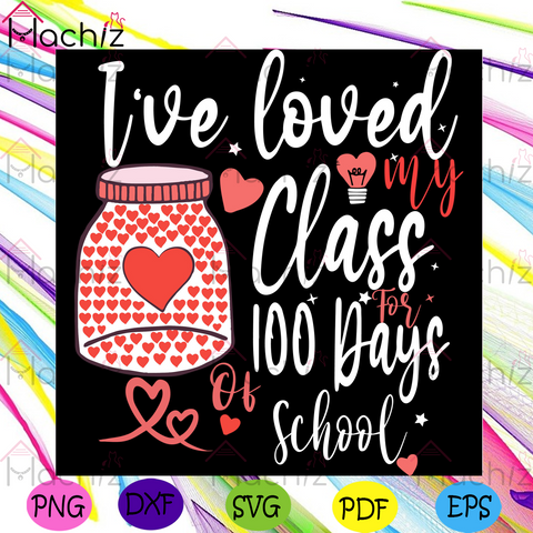 I Have Loved My Class For 100 Days Of School Svg, Trending Svg, 100th Day Teacher Svg, School Svg, Teacher Svg, Students Svg, Class Svg, Back To School Svg, Love Class Svg, Heart Svg, Heart Jar Svg, Jar Svg, School Lovers Svg,