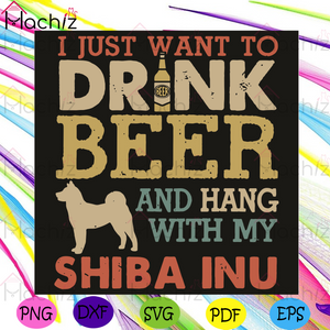 I Just Want To Drink Beer And Hang With My Shiba Inu Svg, Trending Svg, Drink Beer Svg, Hang With My Shiba Inu Svg, Shiba Inu Svg, Drinking Svg, Beer Svg, Dog Svg, Quote Svg, Funny Quote Svg, Svg Cricut, Silhouette Svg Files