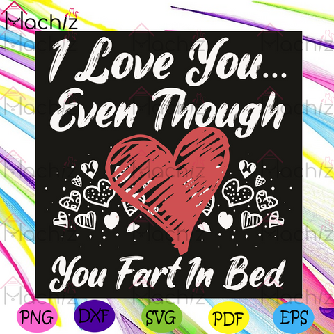 I Love You Even Though You Fart In Bed Svg, Valentine Svg, I Love You Svg, Love Svg, Funny Love Svg, Hearts Svg, Fart Svg, Love Gifts Svg, Couple Svg, Love Saying Svg, Valentine Day Svg, Valentine Gifts Svg, Valentine Party Svg