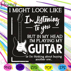 I Might Look Like I Am Listening To You But In My Head I Am Playing My Guitar Svg, Trending Svg, Guitar Svg, Playing Guitar Svg, Guitar Lovers Svg, Guitar Players Svg, Guitar Gifts Svg, Music Svg, Music Instrument Svg, Funny Quotes Svg,