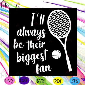 I Will Always Be Their Biggest Fan Svg, Sport Svg, Tennis Svg, Tennis Ball Svg, Tennis Racket Svg, Tennis Fans Svg, Tennis Lovers Svg, Tennis Gifts Svg, Biggest Fan Svg, Sport Svg, Tennis Quotes Svg, Sport Gifts Svg
