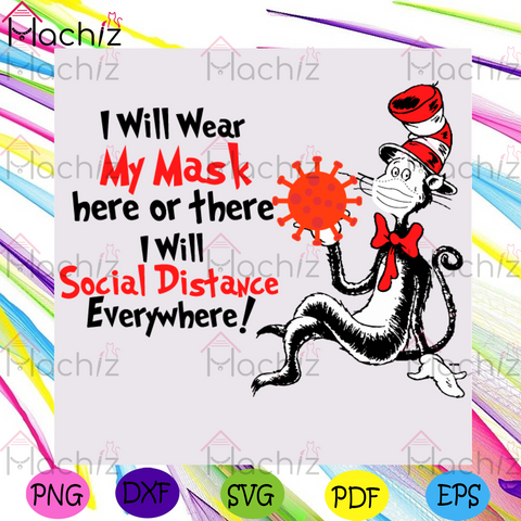 I Will Wear My Mask Here Or There I Will Social Distance Everywhere Svg, Dr Seuss Svg, The Cat In The Hat Svg, Social Distance Svg, Masking The Cat In The Hat Svg, Face Mask Svg, Coronavirus Svg, Dr Seuss Gifts Svg, Quarantine Svg