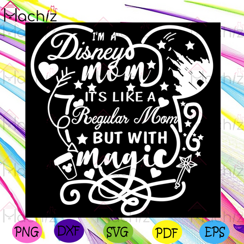I am a disney mom Its like a regular mom but with magic svg, Mothers Day Svg, Disney Mom Svg, Disney Svg, Regular Mom Svg, Magic Svg, Heart Svg, Palace Svg, Happy Mothers Day Svg, Mothers Day Gift Svg