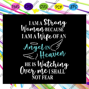 I am a strong woman because I am a wife of an angel in heaven, wife svg, wife life, wife birthday, best wife ever, wife gift, gift from bestie, gift from family, For Silhouette, Files For Cricut, SVG, DXF, EPS, PNG Instant Download