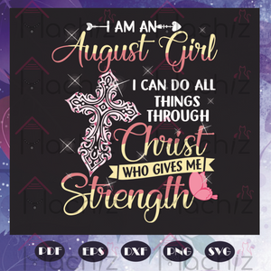 I am an august girl, Birthday svg, august girl svg, born in august, august birthday, birthday gift, christian svg, cross svg, jesus svg, birthday, cross gift, svg cricut, silhouette svg files, cricut svg, silhouette svg, svg designs, vinyl svg