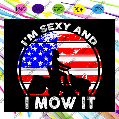 I'm Sexy And I Mow It Svg, independence day svg, independence day shirt, Flag Svg, American Flag Svg, independence day gift, independence 2020,svg cricut, silhouette svg files, cricut svg, silhouette svg, svg designs, vinyl svg