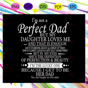 I'm not a perfect dad but my daughter loves me svg, fathers day svg, dad svg, gift for dad svg, gift for papa svg, fathers day gift svg, fathers day lover svg, Files For Silhouette, Files For Cricut, SVG, DXF, EPS, PNG, Instant Download