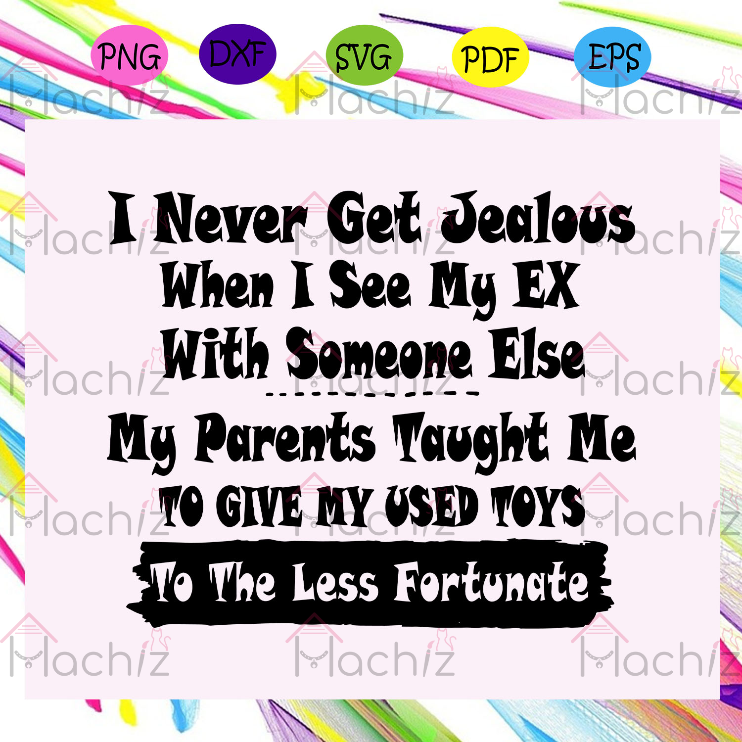 I never get jealous when I see my Ex with someone else svg, my parents taught me to give my used toys svg, to the less fortunate svg, fathers day svg, fathers day gift, Files For Silhouette, Files For Cricut, SVG, DXF, EPS, PNG, Instant Download