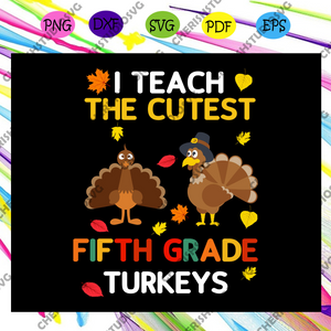 I teach the cutest fifth grade turkeys, funny thanksgiving gift, funny gift, thanksgiving party, thanksgiving gift, thanksgiving day, For Silhouette, Files For Cricut, SVG, DXF, EPS, PNG Instant Download