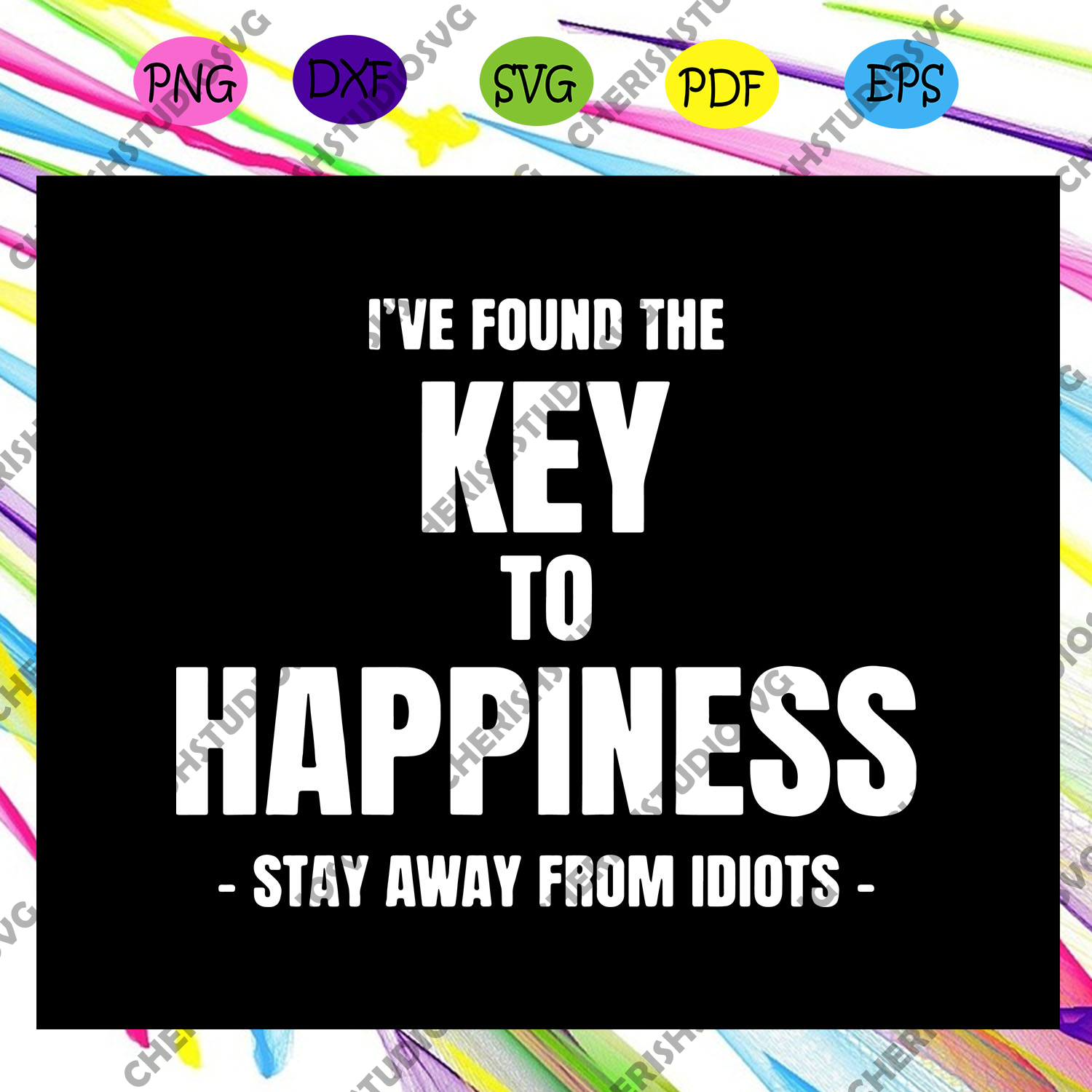 I've found the key to happiness svg, stay away from idiots svg, Inspirational happiness svg, gift for men, inspirational gift, happiness gift, key to happiness svg, Files For Silhouette, Files For Cricut, SVG, DXF, EPS, PNG, Instant Download