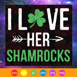I Love Her Shamrocks, st patrick's day, patrick svg, patrick's day, funny gifts, patrick day gifts, shamrocks gifts, st patrick's day svg, st patrick's day gift, trending svg, Files For Silhouette, Files For Cricut, SVG, DXF, EPS, PNG, Instant Download