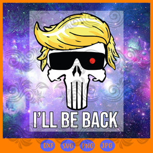 I'll be back 2020 premium ,  trump svg, donald trump svg, trump love, president trump, trump 2020, trump gifts, anti trump,trending svg, Files For Silhouette, Files For Cricut, SVG, DXF, EPS, PNG, Instant Download